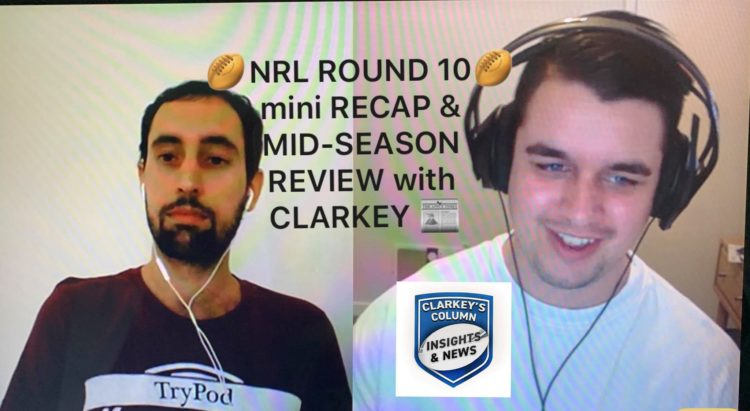 NRL ROUND 10 mini RECAP & MID-SEASON REVIEW with CLARKEY